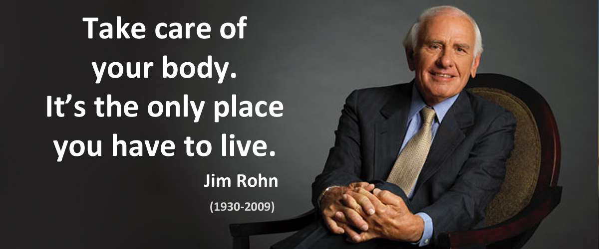 Jim Rohn health quote: Take care of your body, it's the only place you have to live